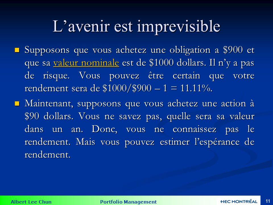 Albert Lee Chun Portfolio Management 11 Lavenir est imprevisible Supposons que vous achetez une obligation a $900 et que sa valeur nominale est de $1000 dollars.