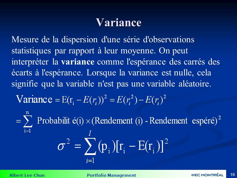 Albert Lee Chun Portfolio Management 18 Variance Mesure de la dispersion d une série d observations statistiques par rapport à leur moyenne.