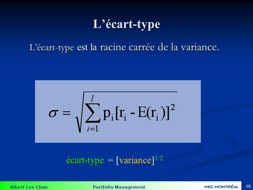 Albert Lee Chun Portfolio Management 19 Lécart-type est la racine carrée de la variance. écart-type écart-type = [variance] 1/2 Lécart-type
