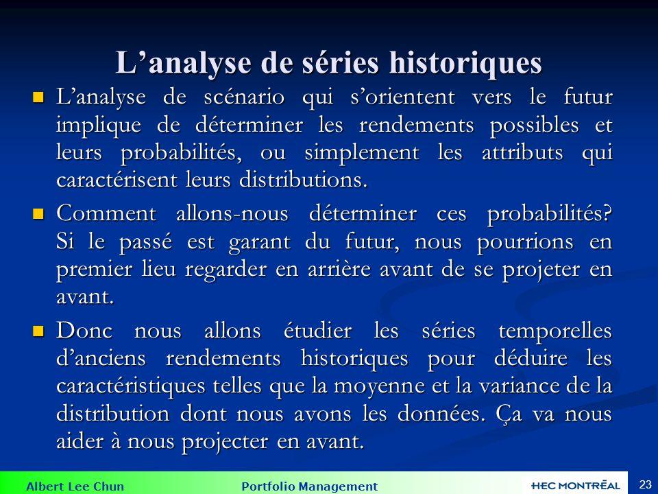 Albert Lee Chun Portfolio Management 23 Lanalyse de séries historiques Lanalyse de scénario qui sorientent vers le futur implique de déterminer les re