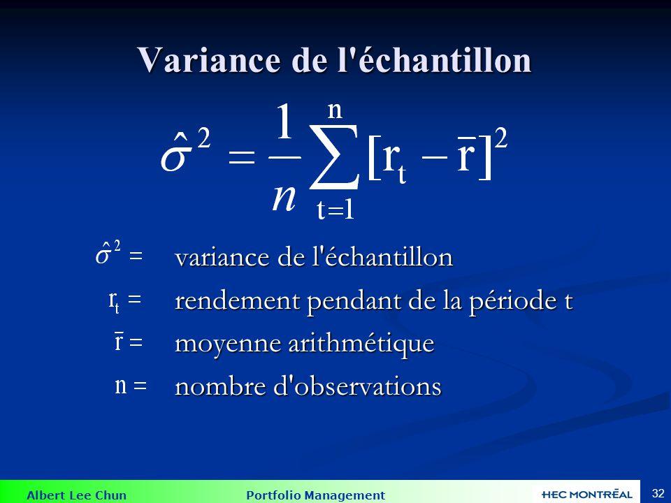 Albert Lee Chun Portfolio Management 32 Variance de l échantillon Variance de l échantillon variance de l échantillon variance de l échantillon rendement pendant de la période t moyenne arithmétique nombre d observations