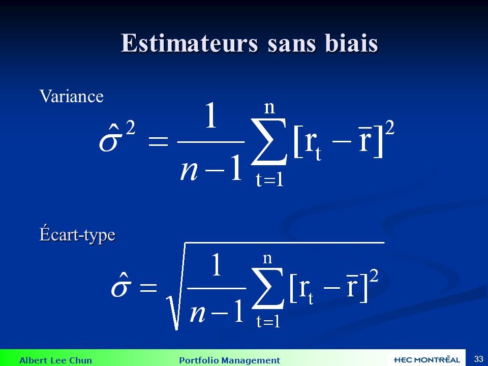 Albert Lee Chun Portfolio Management 33 Estimateurs sans biais Estimateurs sans biais Variance Écart-type