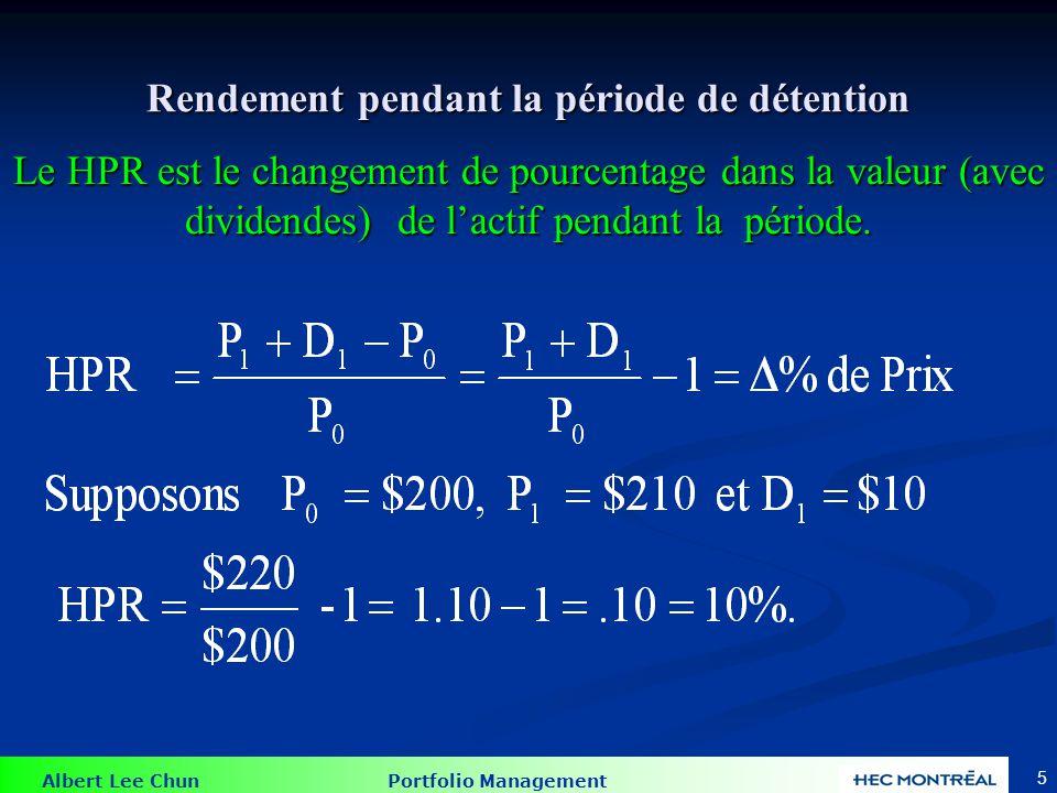 Albert Lee Chun Portfolio Management 5 Rendement pendant la période de détention Le HPR est le changement de pourcentage dans la valeur (avec dividendes) de lactif pendant la période.