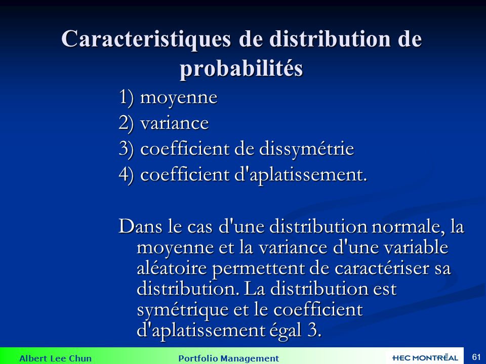 Albert Lee Chun Portfolio Management 61 1) moyenne 2) variance 3) coefficient de dissymétrie 4) coefficient d aplatissement.