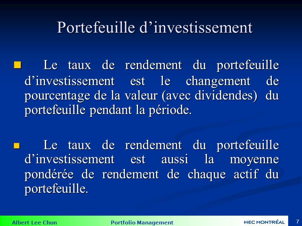 Albert Lee Chun Portfolio Management 7 Portefeuille dinvestissement Le taux de rendement du portefeuille dinvestissement est le changement de pourcentage de la valeur (avec dividendes) du portefeuille pendant la période.