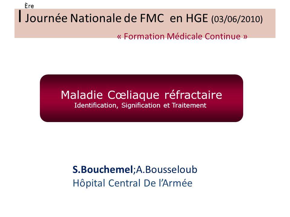 S.Bouchemel;A.Bousseloub Hôpital Central De lArmée I Journée Nationale de FMC en HGE (03/06/2010) « Formation Médicale Continue » Ère Maladie Cœliaque