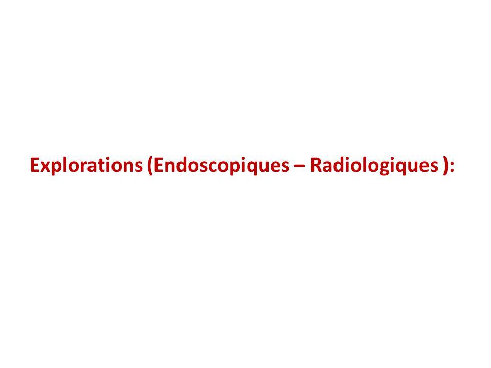 Explorations (Endoscopiques – Radiologiques ):