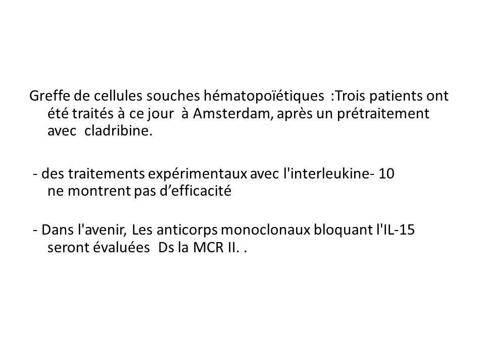 Greffe de cellules souches hématopoïétiques :Trois patients ont été traités à ce jour à Amsterdam, après un prétraitement avec cladribine. - des trait