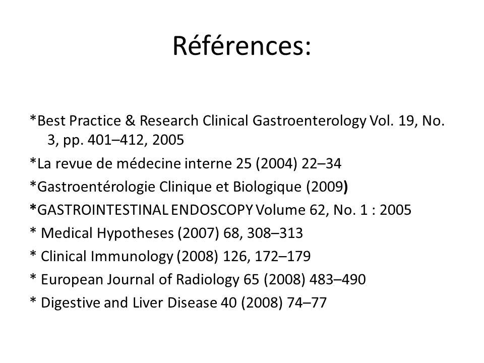 Références: *Best Practice & Research Clinical Gastroenterology Vol. 19, No. 3, pp. 401–412, 2005 *La revue de médecine interne 25 (2004) 22–34 *Gastr
