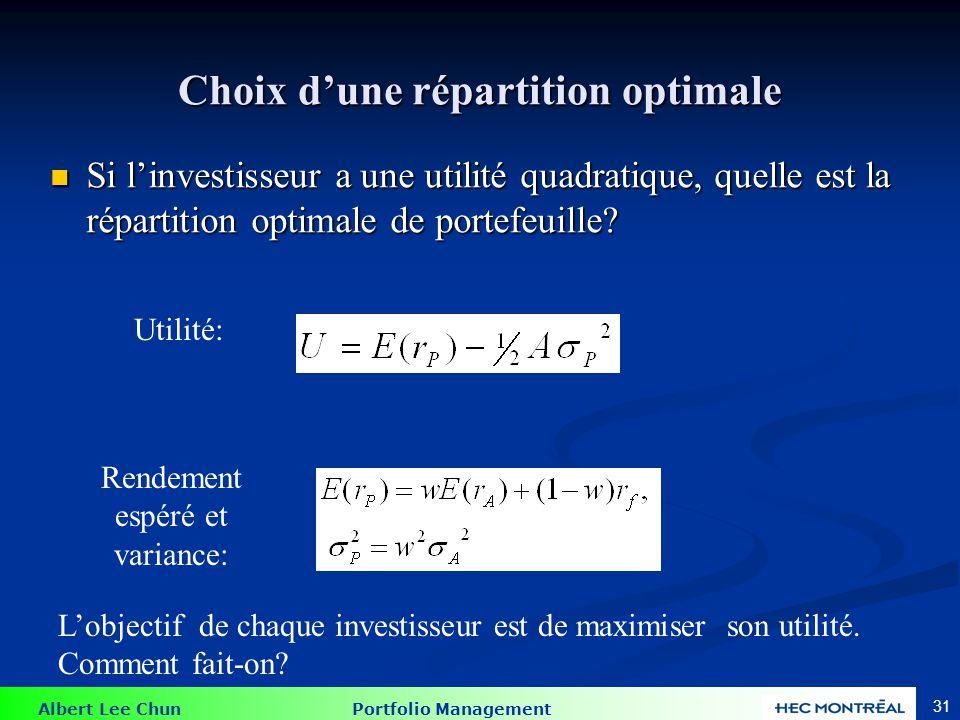 Albert Lee Chun Portfolio Management 31 Choix dune répartition optimale Si linvestisseur a une utilité quadratique, quelle est la répartition optimale de portefeuille.