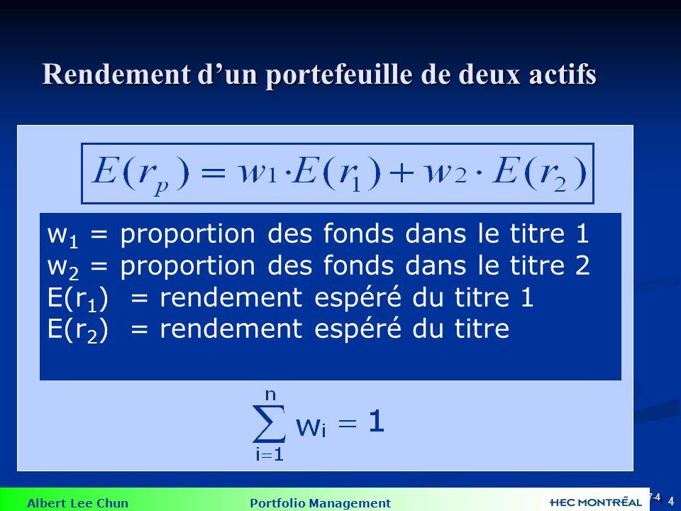 Albert Lee Chun Portfolio Management 4 w 1 = proportion des fonds dans le titre 1 w 2 = proportion des fonds dans le titre 2 E(r 1 ) = rendement espéré du titre 1 E(r 2 ) = rendement espéré du titre 2 Rendement dun portefeuille de deux actifs 7-4