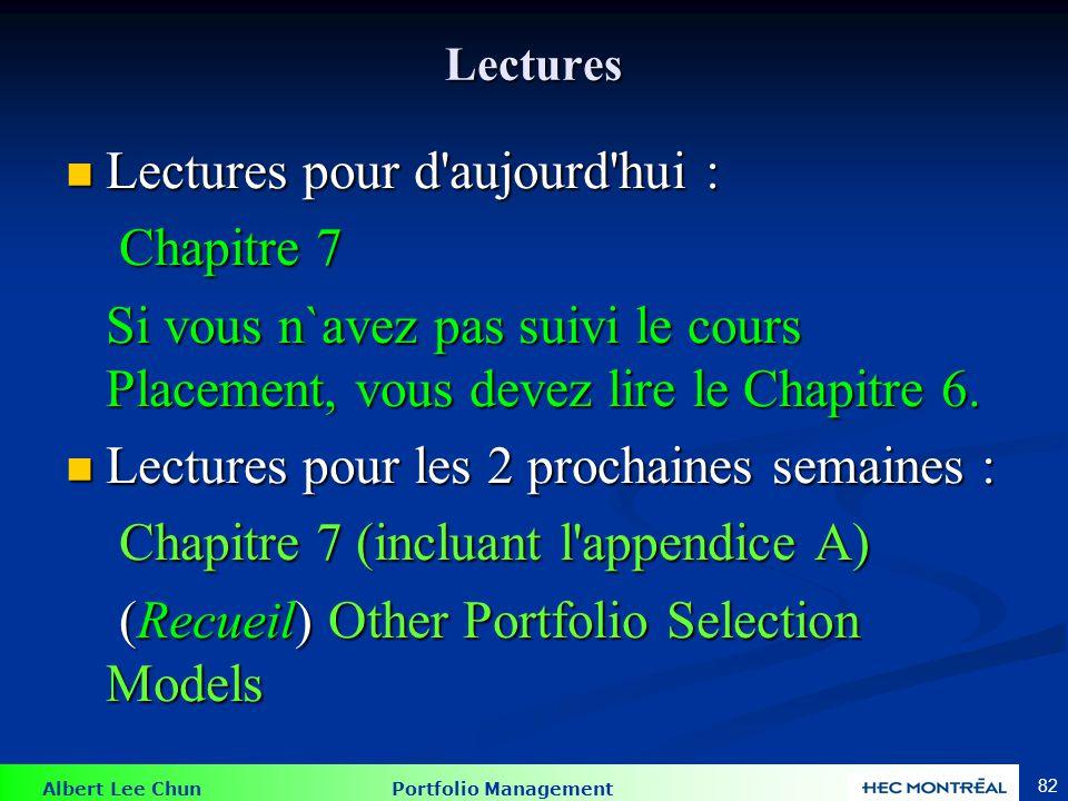 Albert Lee Chun Portfolio Management 82 Lectures Lectures pour d aujourd hui : Lectures pour d aujourd hui : Chapitre 7 Chapitre 7 Si vous n`avez pas suivi le cours Placement, vous devez lire le Chapitre 6.