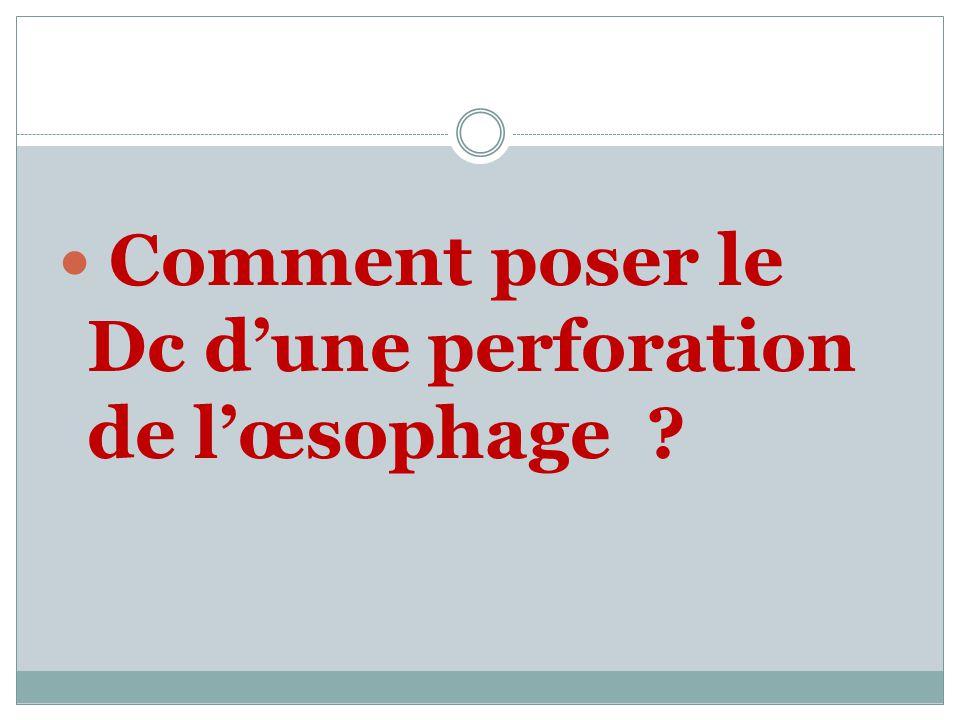 Comment poser le Dc dune perforation de lœsophage ?