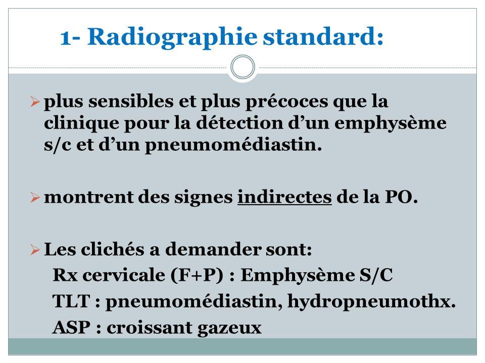 1- Radiographie standard: plus sensibles et plus précoces que la clinique pour la détection dun emphysème s/c et dun pneumomédiastin.