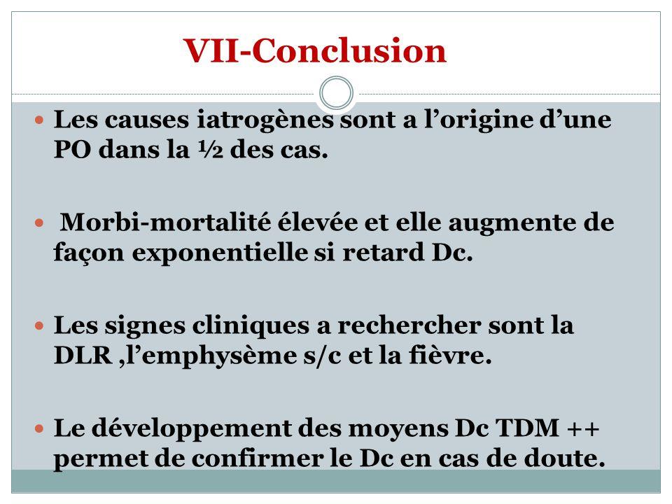 VII-Conclusion Les causes iatrogènes sont a lorigine dune PO dans la ½ des cas. Morbi-mortalité élevée et elle augmente de façon exponentielle si reta