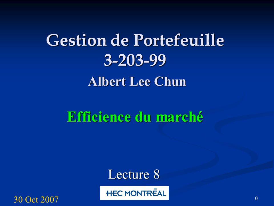 0 Gestion de Portefeuille 3-203-99 Albert Lee Chun Efficience du marché Lecture 8 30 Oct 2007