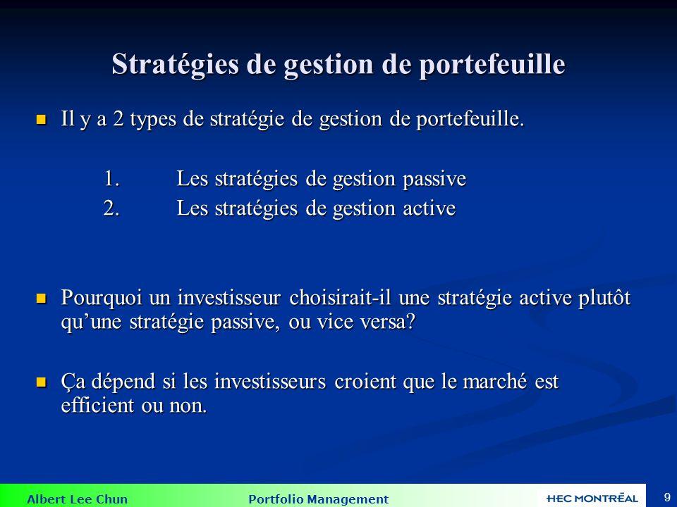 Albert Lee Chun Portfolio Management 9 Stratégies de gestion de portefeuille Il y a 2 types de stratégie de gestion de portefeuille. Il y a 2 types de