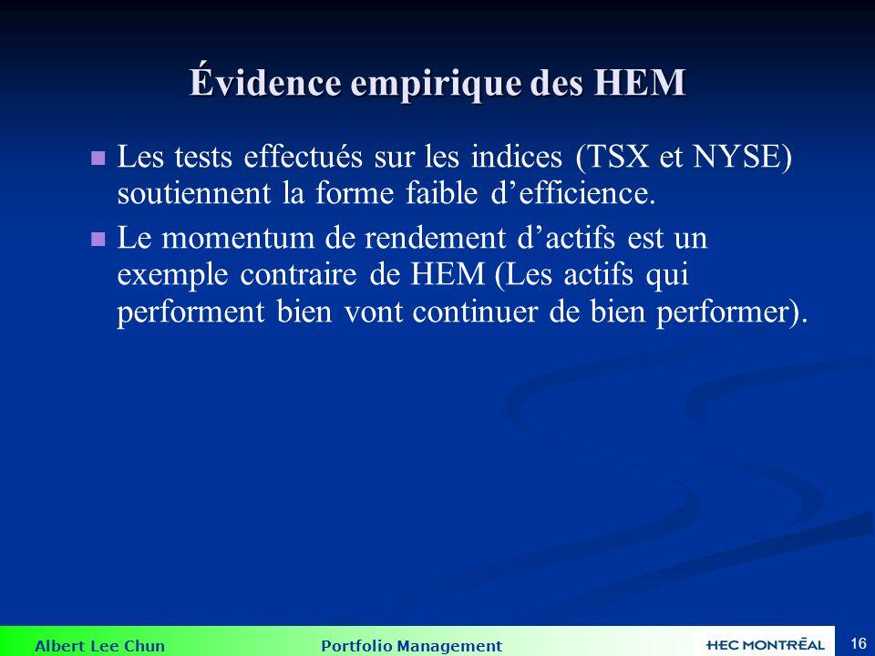Albert Lee Chun Portfolio Management 16 Évidence empirique des HEM Les tests effectués sur les indices (TSX et NYSE) soutiennent la forme faible deffi