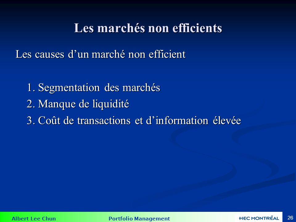 Albert Lee Chun Portfolio Management 26 Les marchés non efficients Les causes dun marché non efficient 1. Segmentation des marchés 2. Manque de liquid