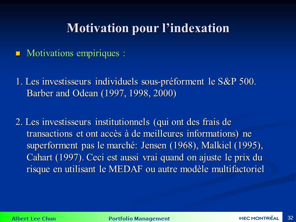 Albert Lee Chun Portfolio Management 32 Motivation pour lindexation Motivations empiriques : Motivations empiriques : 1. Les investisseurs individuels