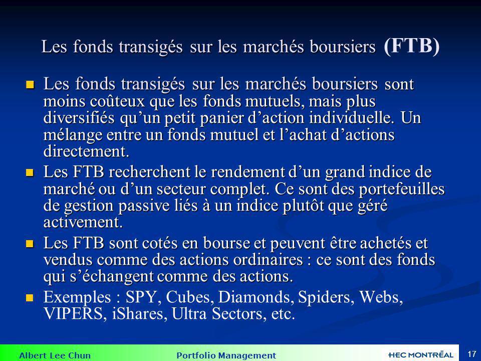 Albert Lee Chun Portfolio Management 17 Les fonds transigés sur les marchés boursiers Les fonds transigés sur les marchés boursiers (FTB) Les fonds tr