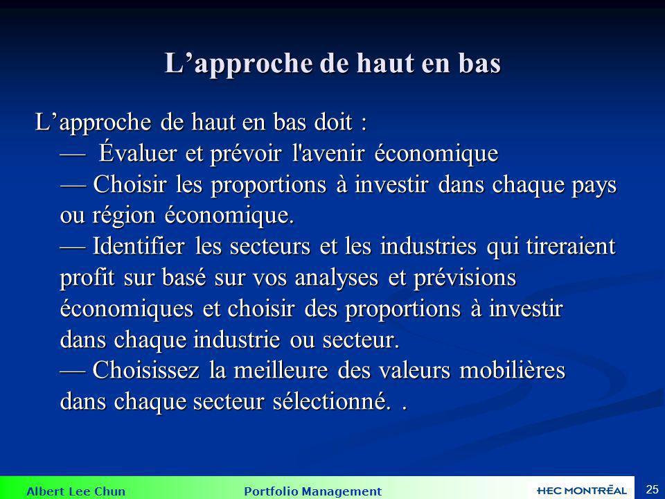 Albert Lee Chun Portfolio Management 25 Lapproche de haut en bas Lapproche de haut en bas doit : Évaluer et prévoir l'avenir économique Évaluer et pré