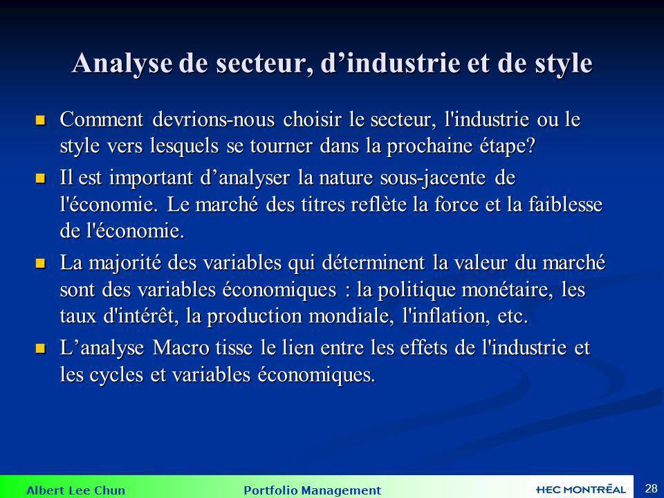 Albert Lee Chun Portfolio Management 28 Analyse de secteur, dindustrie et de style Comment devrions-nous choisir le secteur, l'industrie ou le style v