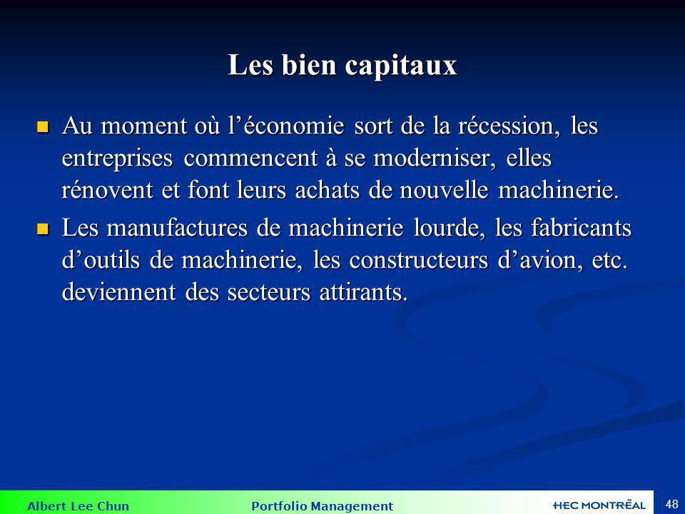 Albert Lee Chun Portfolio Management 48 Les bien capitaux Au moment où léconomie sort de la récession, les entreprises commencent à se moderniser, ell