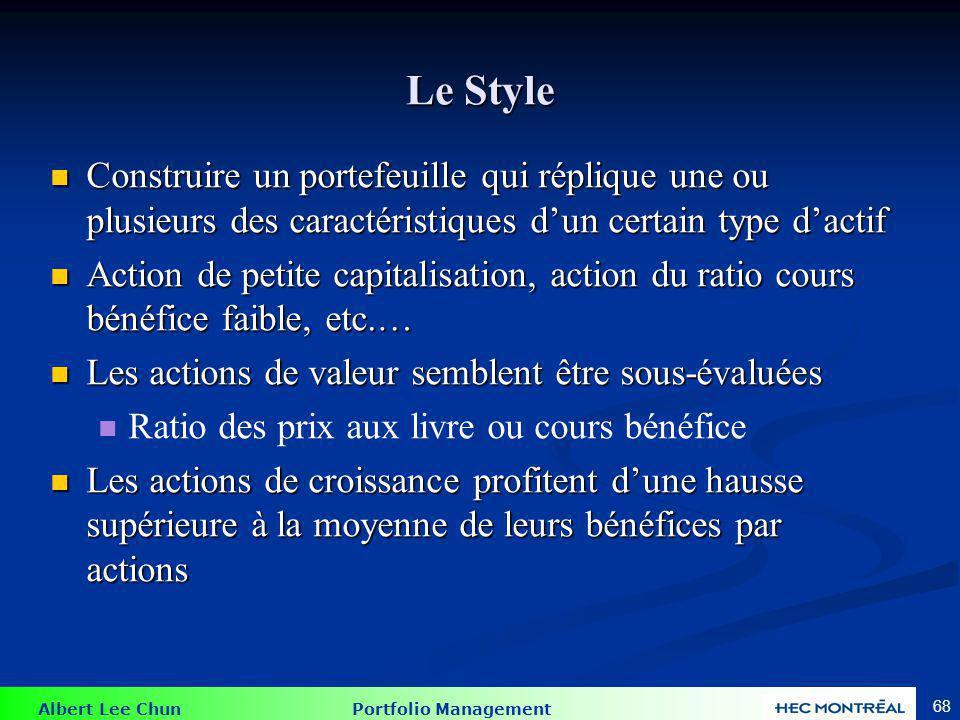 Albert Lee Chun Portfolio Management 68 Le Style Construire un portefeuille qui réplique une ou plusieurs des caractéristiques dun certain type dactif