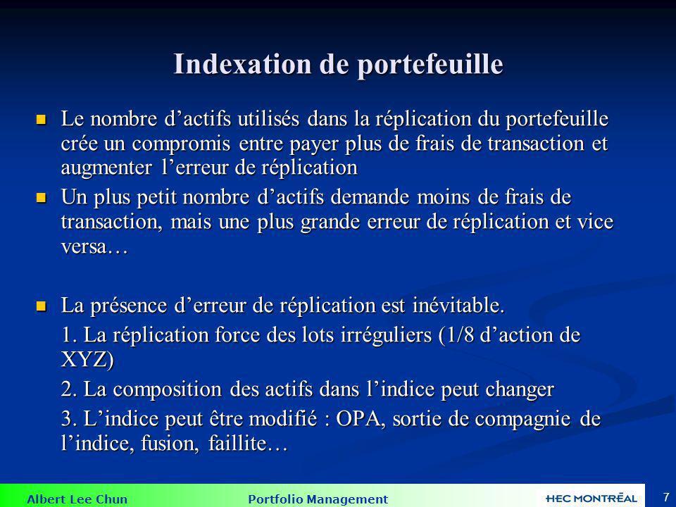 Albert Lee Chun Portfolio Management 7 Indexation de portefeuille Le nombre dactifs utilisés dans la réplication du portefeuille crée un compromis ent