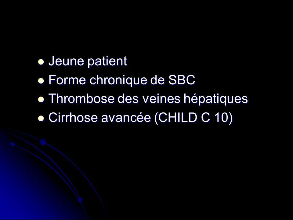 Jeune patient Jeune patient Forme chronique de SBC Forme chronique de SBC Thrombose des veines hépatiques Thrombose des veines hépatiques Cirrhose ava
