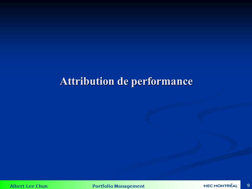 Albert Lee Chun Portfolio Management 9 Attribution de performance