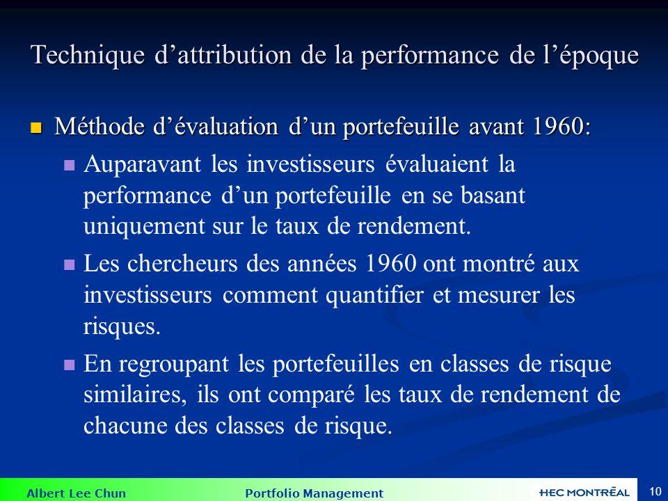 Albert Lee Chun Portfolio Management 10 Technique dattribution de la performance de lépoque Méthode dévaluation dun portefeuille avant 1960: Méthode d