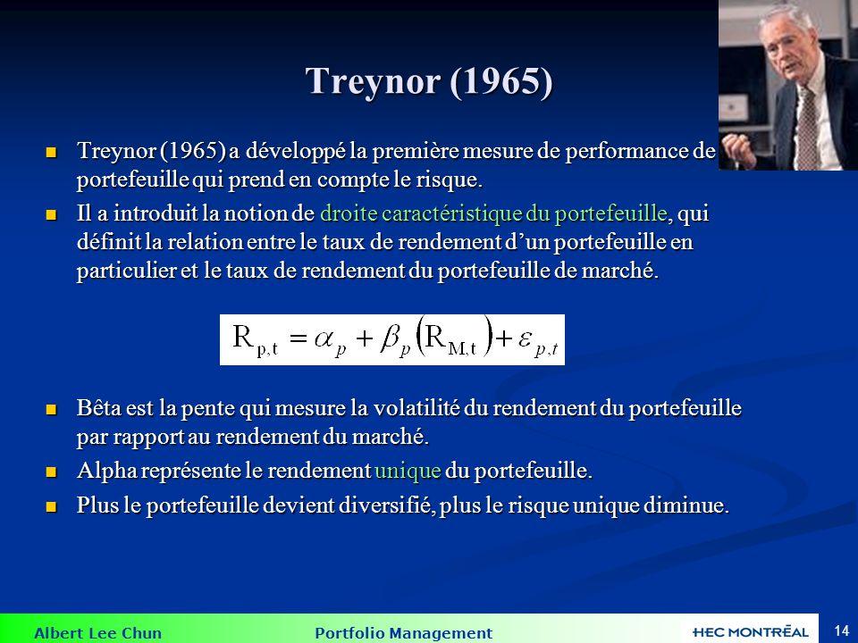 Albert Lee Chun Portfolio Management 14 Treynor (1965) Treynor (1965) a développé la première mesure de performance de portefeuille qui prend en compt