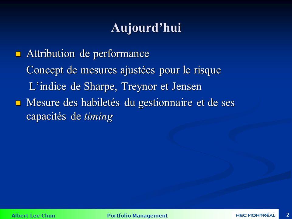 Albert Lee Chun Portfolio Management 2 Aujourdhui Attribution de performance Attribution de performance Concept de mesures ajustées pour le risque Lin