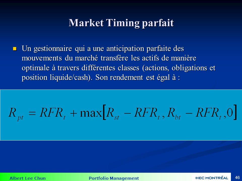 Albert Lee Chun Portfolio Management 46 Market Timing parfait Un gestionnaire qui a une anticipation parfaite des mouvements du marché transfère les a