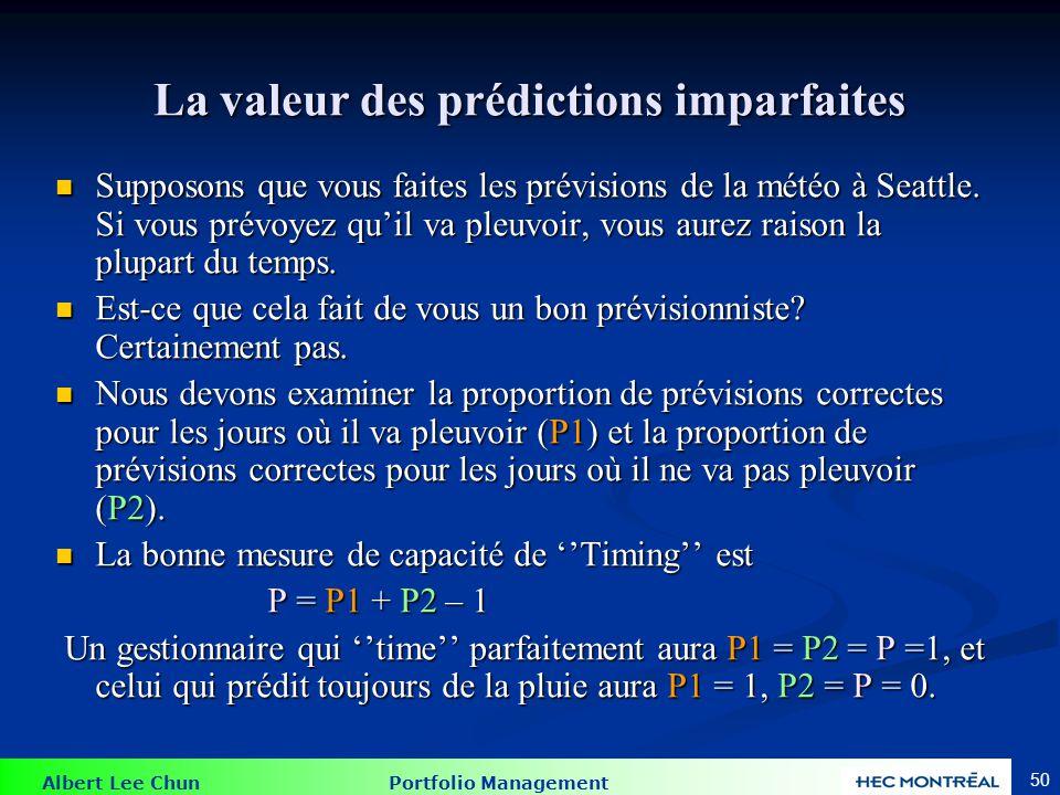 Albert Lee Chun Portfolio Management 50 La valeur des prédictions imparfaites Supposons que vous faites les prévisions de la météo à Seattle. Si vous