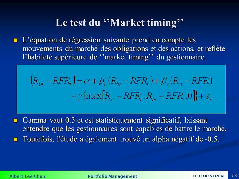 Albert Lee Chun Portfolio Management 53 Le test du Market timing Léquation de régression suivante prend en compte les mouvements du marché des obligat