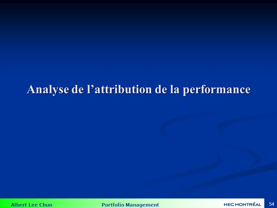 Albert Lee Chun Portfolio Management 54 Analyse de lattribution de la performance