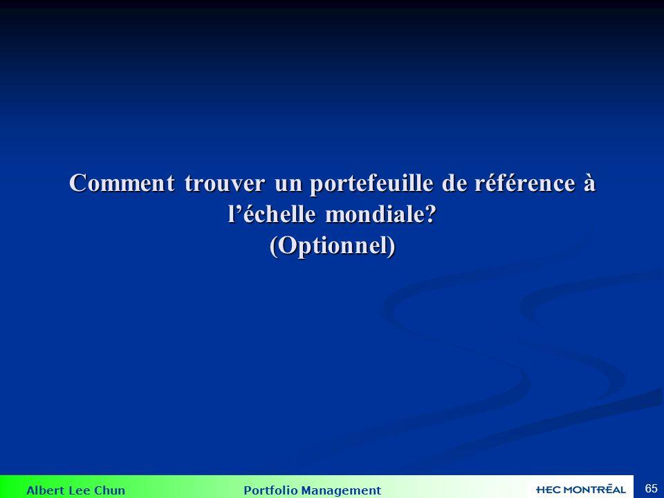 Albert Lee Chun Portfolio Management 65 Comment trouver un portefeuille de référence à léchelle mondiale? (Optionnel)