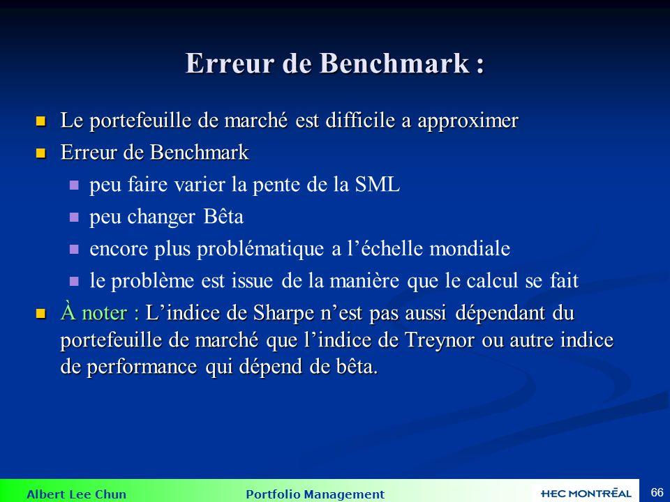 Albert Lee Chun Portfolio Management 66 Erreur de Benchmark : Le portefeuille de marché est difficile a approximer Le portefeuille de marché est diffi