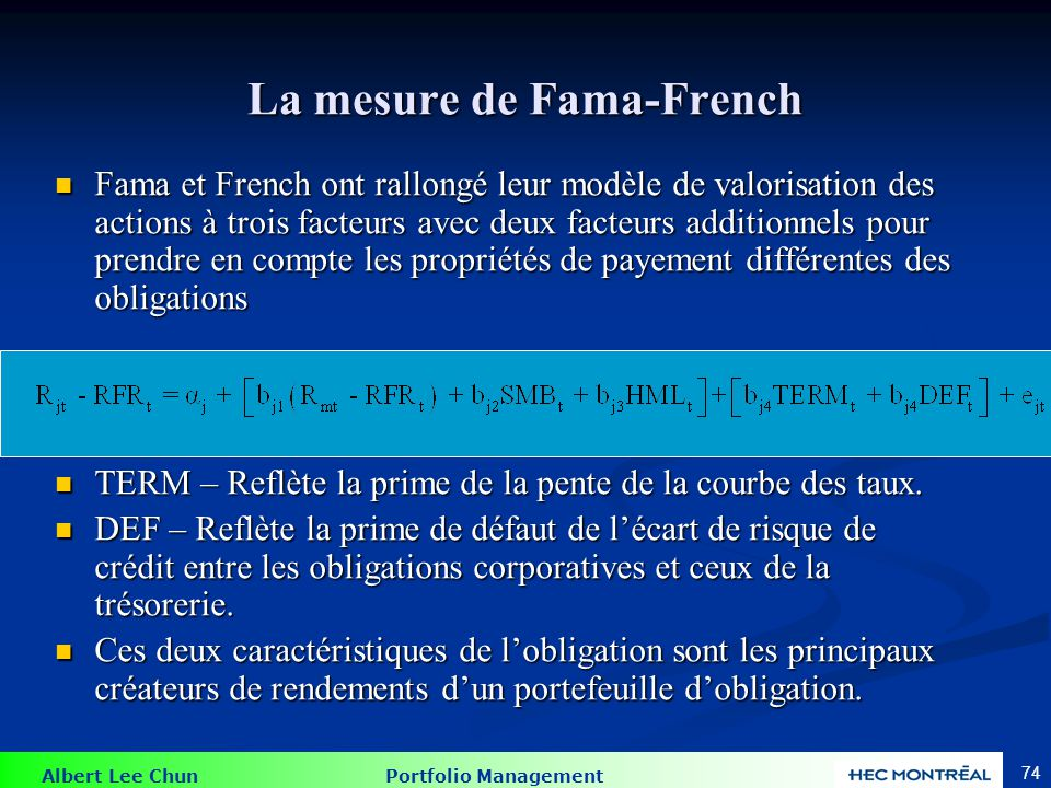 Albert Lee Chun Portfolio Management 74 La mesure de Fama-French Fama et French ont rallongé leur modèle de valorisation des actions à trois facteurs