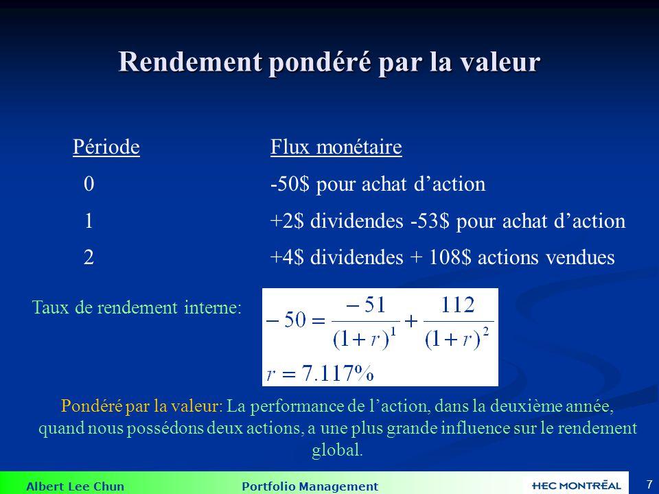 Albert Lee Chun Portfolio Management 8 Rendement pondéré par le temps [ (1.1) (1.0566) ] (1/2) - 1 = 7.808% Pondéré par le temps : Chaque rendement a un poids égal dans le calcul de la moyenne géométrique Moyenne géométrique :