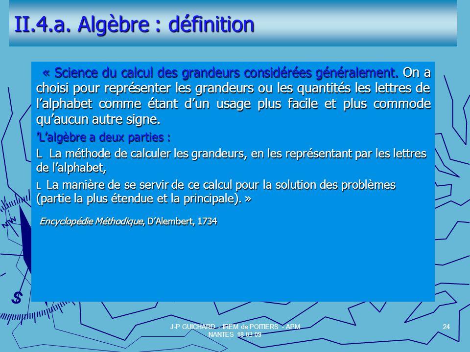 II.4.a.Algèbre : définition « Science du calcul des grandeurs considérées généralement.