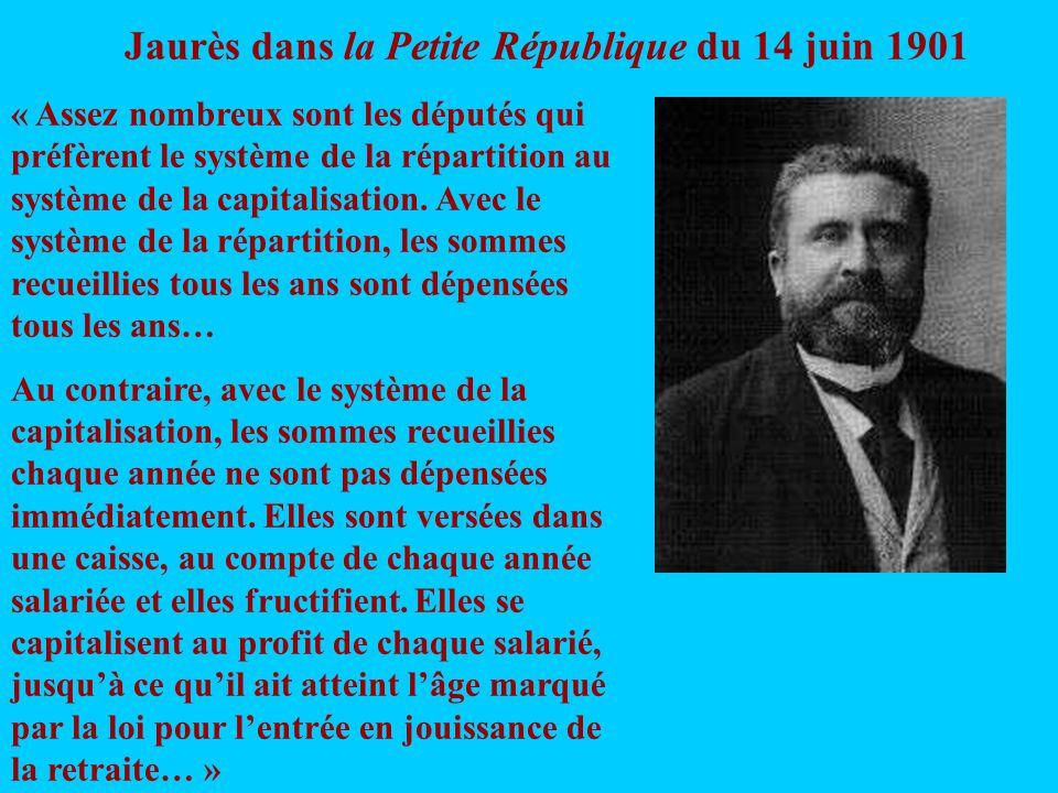 Jaurès dans la Petite République du 14 juin 1901 « Assez nombreux sont les députés qui préfèrent le système de la répartition au système de la capitalisation.