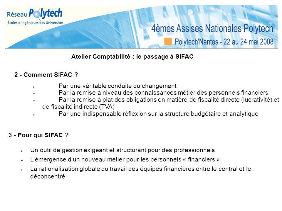 Atelier Comptabilité : le passage à SIFAC 2 - Comment SIFAC ? Par une véritable conduite du changement Par la remise à niveau des connaissances métier