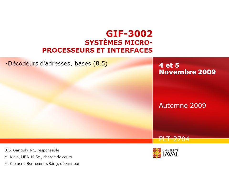 GIF-3002 SYSTÈMES MICRO- PROCESSEURS ET INTERFACES 4 et 5 Novembre 2009 Automne 2009 PLT-2704 -Décodeurs dadresses, bases (8.5) U.S.