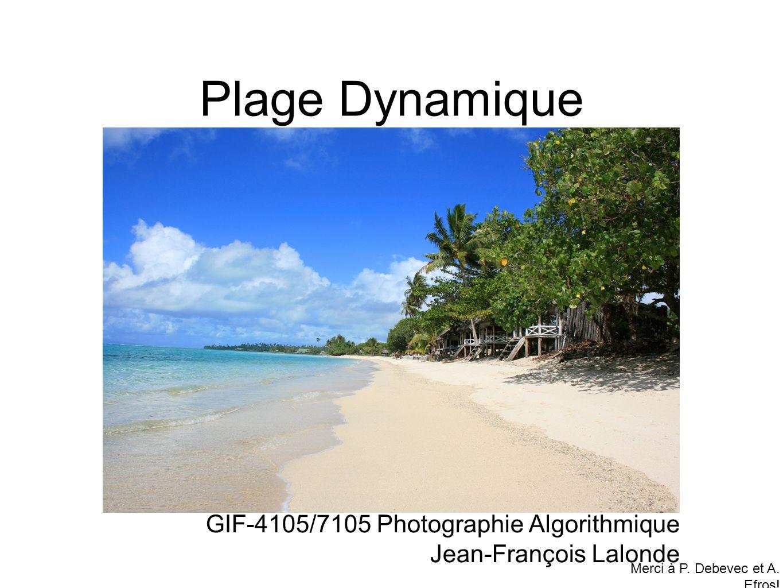 Plage Dynamique GIF-4105/7105 Photographie Algorithmique Jean-François Lalonde Merci à P. Debevec et A. Efros!