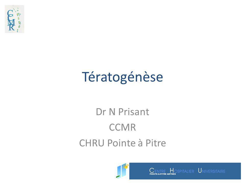 Tératogénèse Dr N Prisant CCMR CHRU Pointe à Pitre