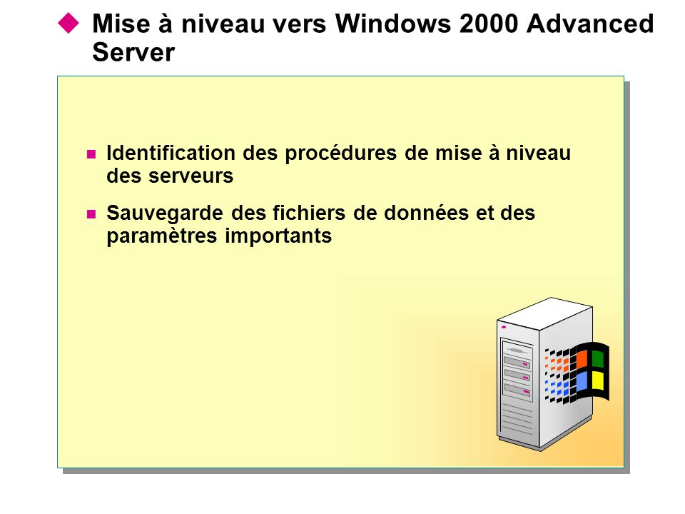 Mise à niveau vers Windows 2000 Advanced Server Identification des procédures de mise à niveau des serveurs Sauvegarde des fichiers de données et des paramètres importants